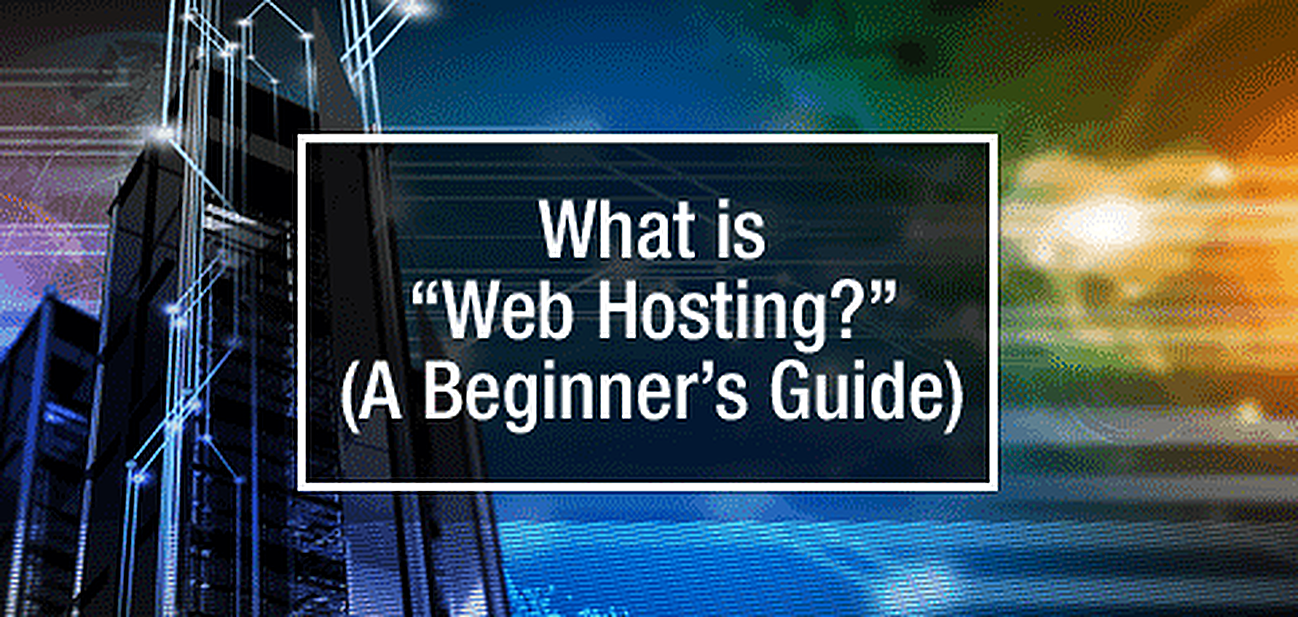 """What is Web Hosting?"" — (A Beginner's Guide)"