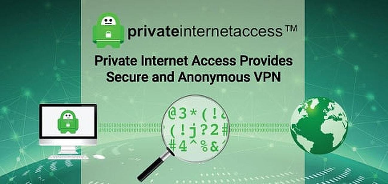 Private Internet Access Provides Secure and Anonymous VPN