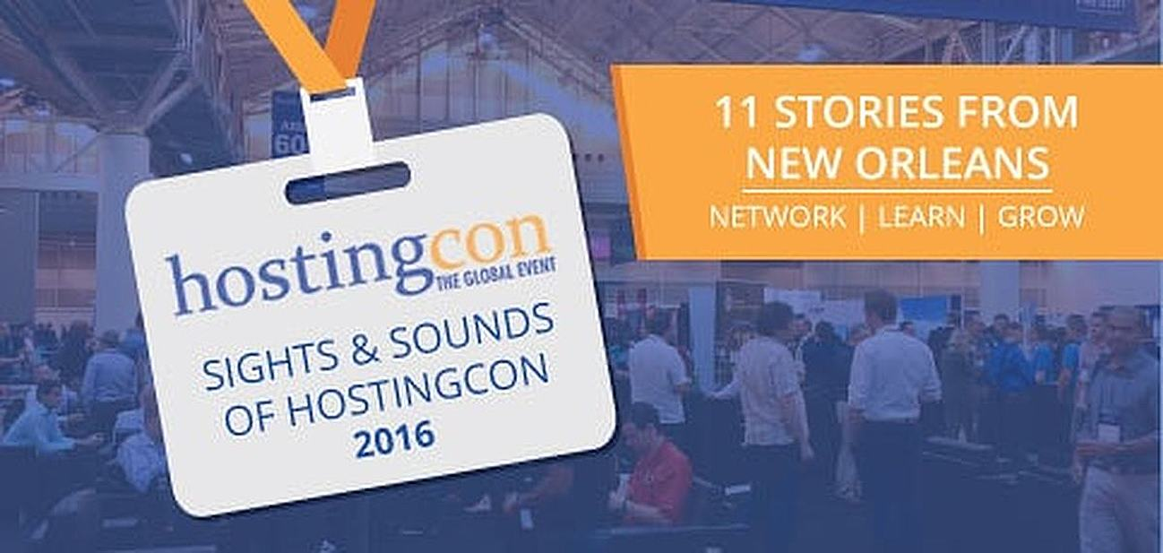 Sights and Sounds from HostingCon Global: 11 Stories from New Orleans