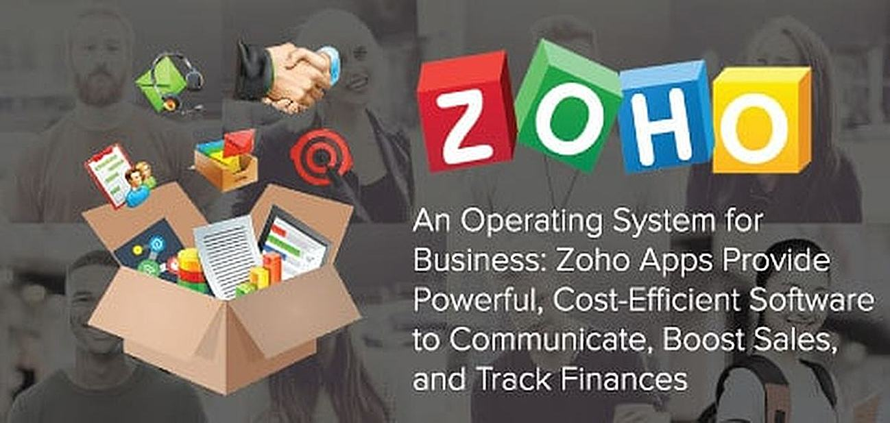 An Operating System for Business: Zoho Apps Provide Powerful, Cost-Efficient Software to Communicate, Boost Sales, and Track Finances