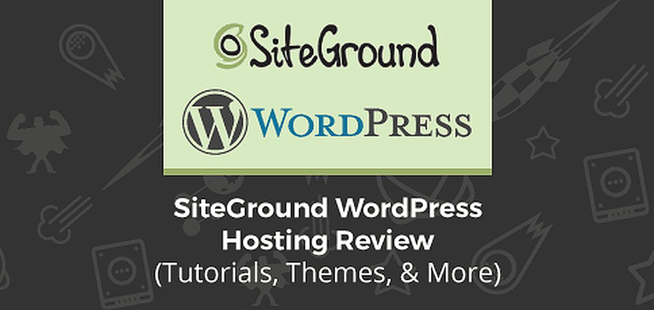 SiteGround WordPress Hosting Review (Tutorials, Themes, & More)