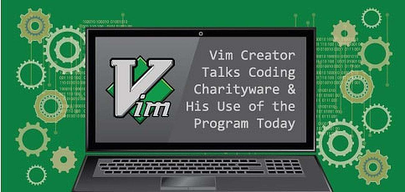 Vim Creator Champions Charityware: Bram Moolenaar Discusses Developing the Popular Text Editor, How He Uses It, and Version 8