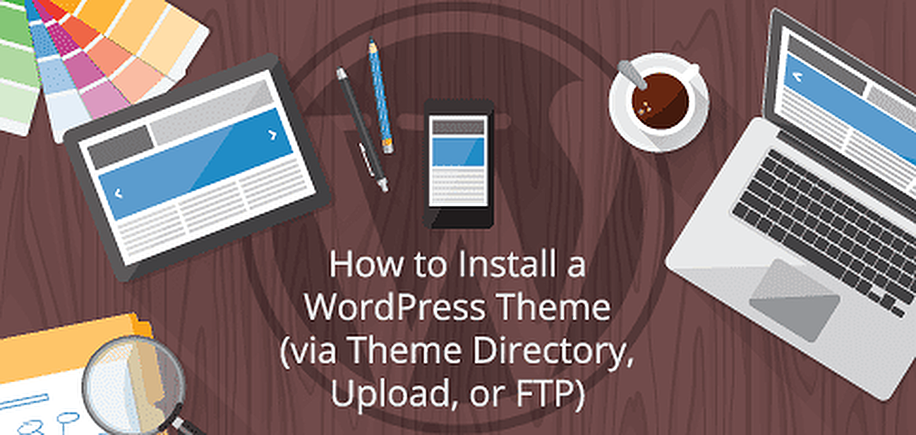 How to Install a WordPress Theme (via Theme Directory, Upload, or FTP)