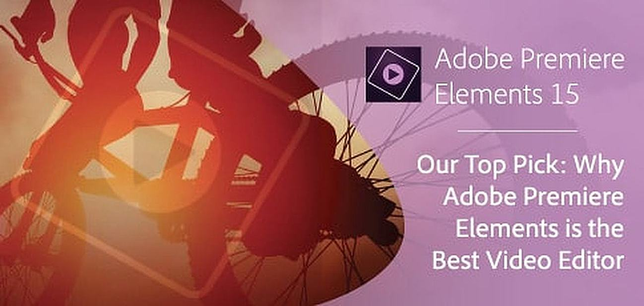 our editors top pick why adobe premiere elements is the best