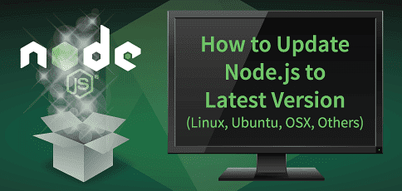 How to Update Node js to Latest Version (Linux, Ubuntu, OSX