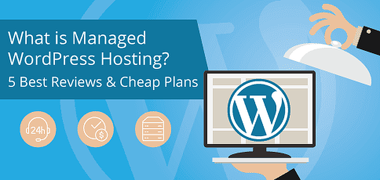 5 Best Reviews and Cheap Plans for Managed WordPress Hosting