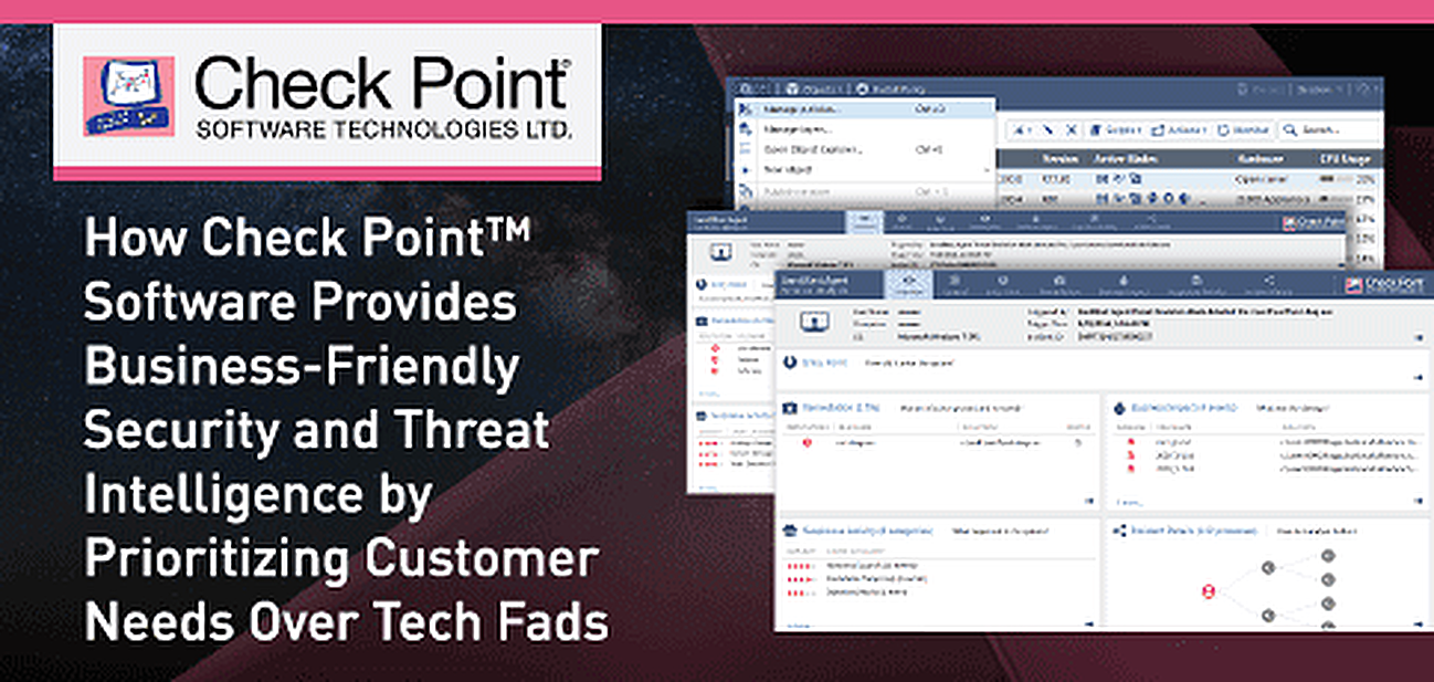 How Check Point™ Software Provides Business-Friendly Security and Threat Intelligence by Prioritizing Customer Needs Over Tech Fads