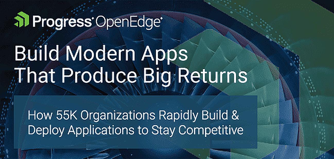 Progress® OpenEdge® App Development Platform — How 55K Organizations Rapidly Build & Deploy Applications to Stay Competitive