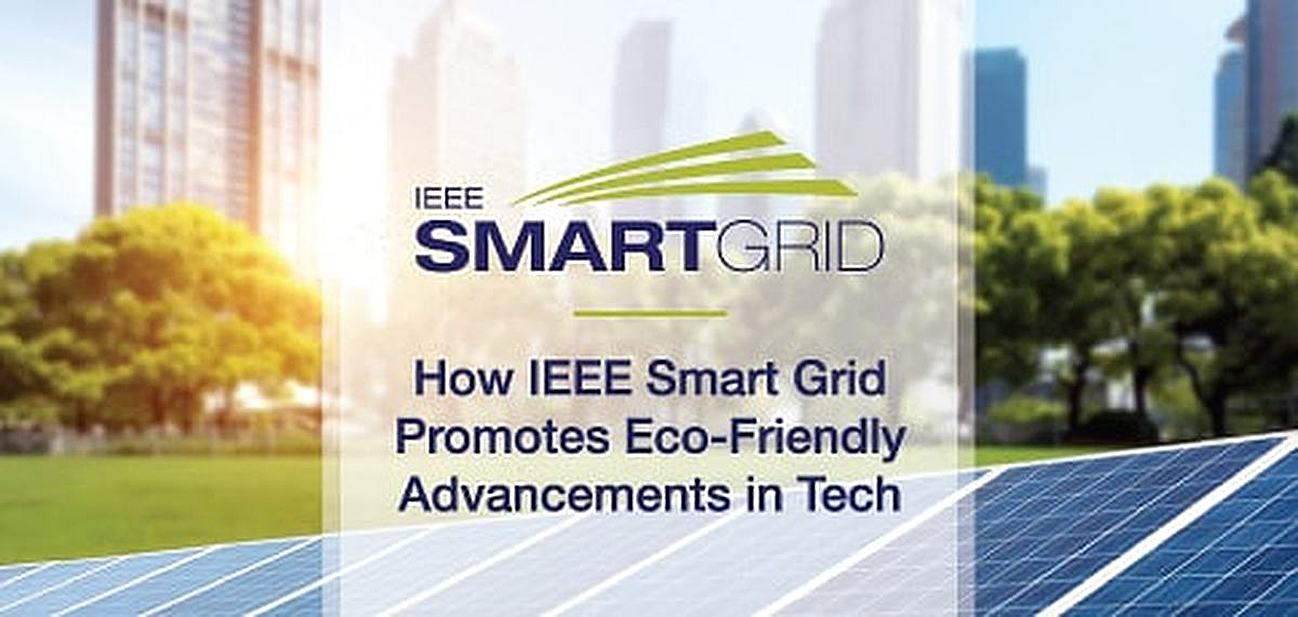 How IEEE Smart Grid Promotes Eco-Friendly Advancements in Tech