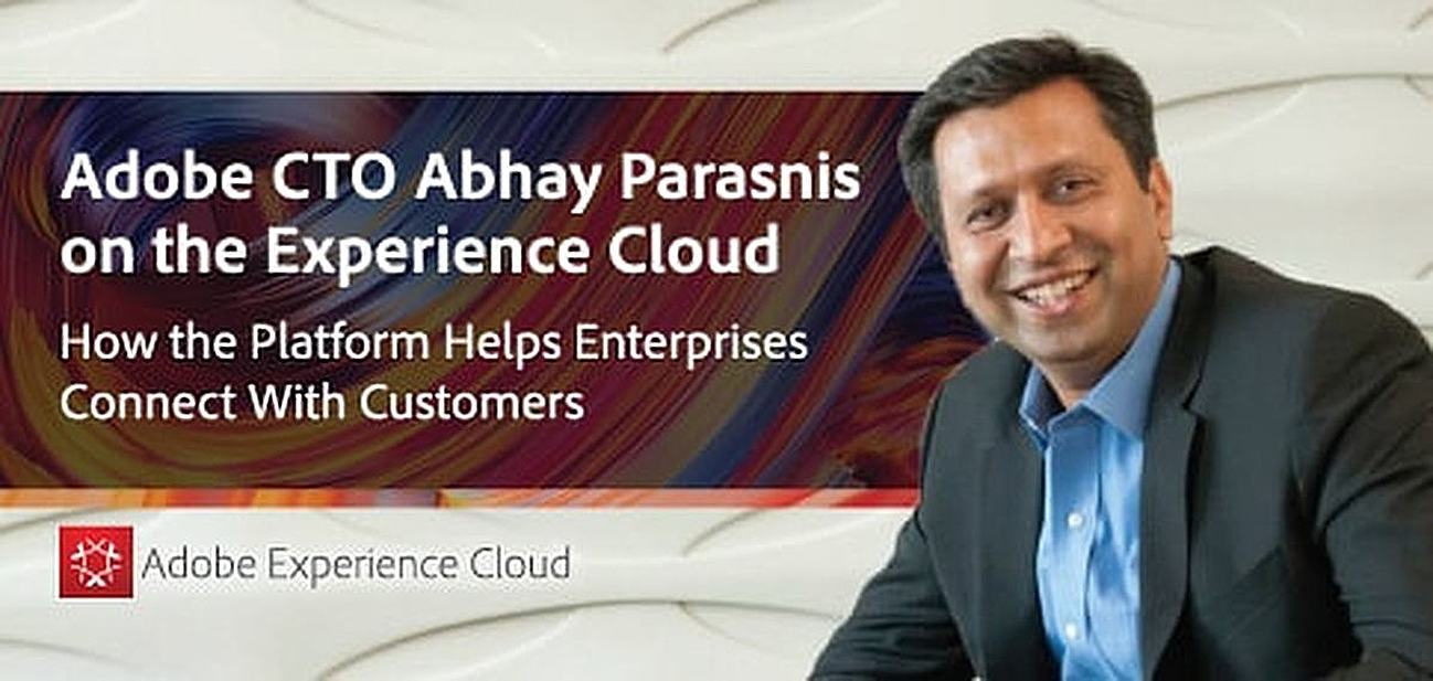 Adobe CTO Abhay Parasnis on the Experience Cloud — How the Platform Empowers Enterprises to Forge Stronger Connections With Customers