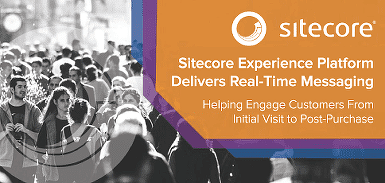Sitecore's Experience Platform Delivers Real-Time Contextual Messaging — Helping Businesses Engage Customers From Initial Visit to Post-Purchase