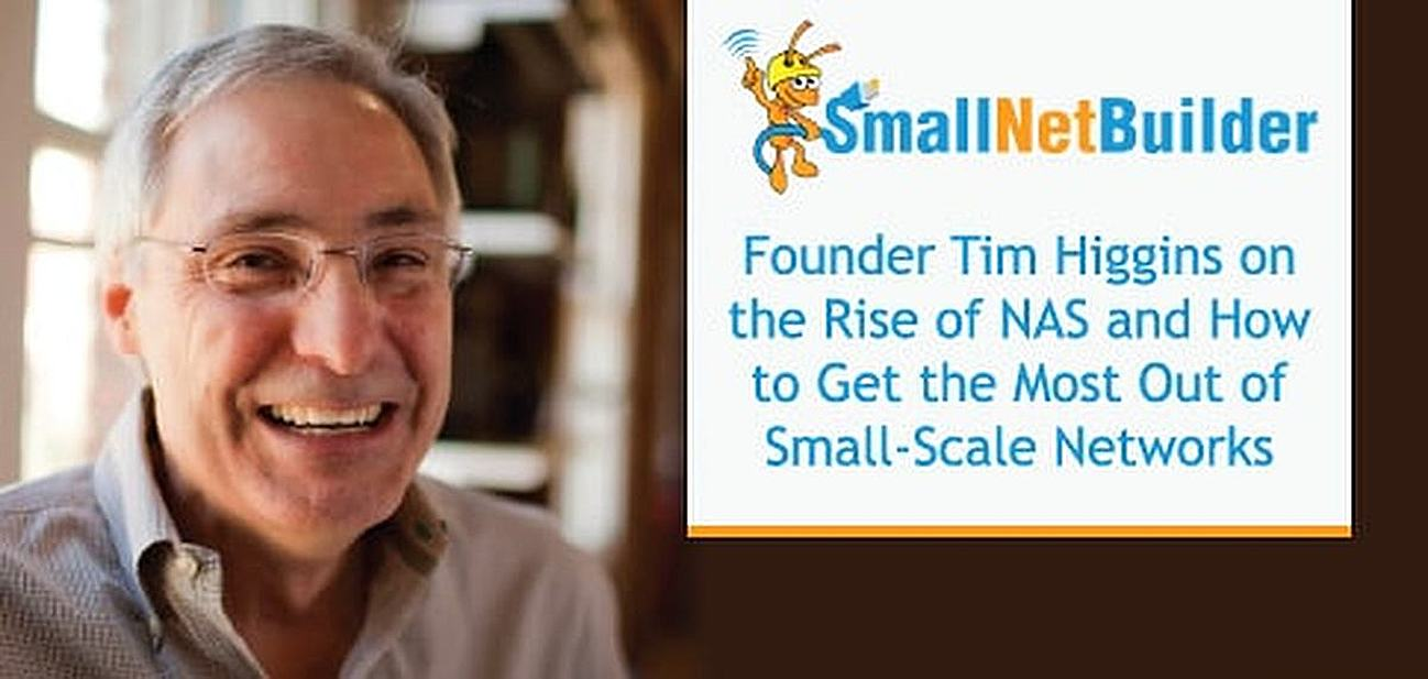 SmallNetBuilder Founder Tim Higgins on the Rise of NAS and How to Get the Most Out of Small-Scale Networks
