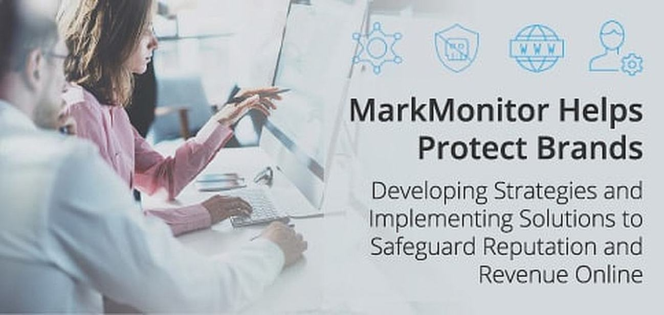 How MarkMonitor Helps Global Enterprises Develop Strategies & Implement Solutions to Protect Their Brands, Reputations, and Revenue Online