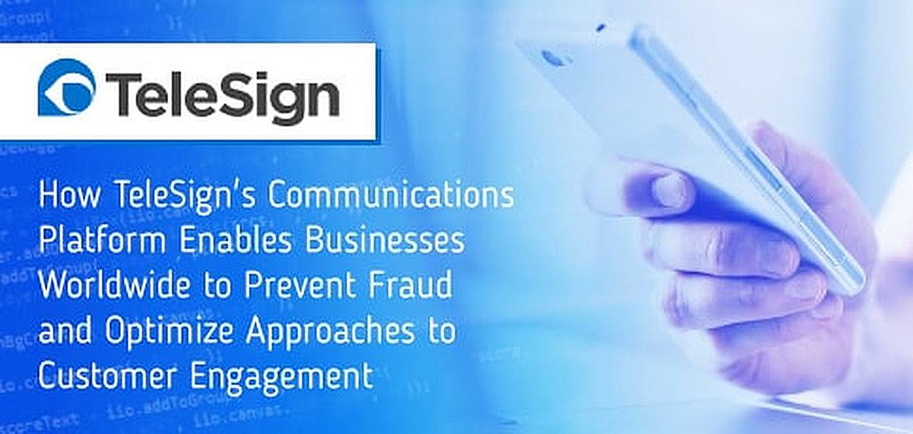 How TeleSign's Communications Platform Enables Businesses Worldwide to Prevent Fraud and Optimize Approaches to Customer Engagement