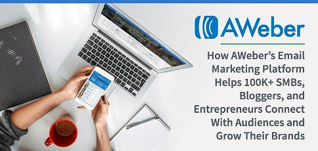 How AWeber's Email Marketing Platform Helps 100K+ SMBs, Bloggers, and Entrepreneurs Connect With Audiences and Grow Their Brands