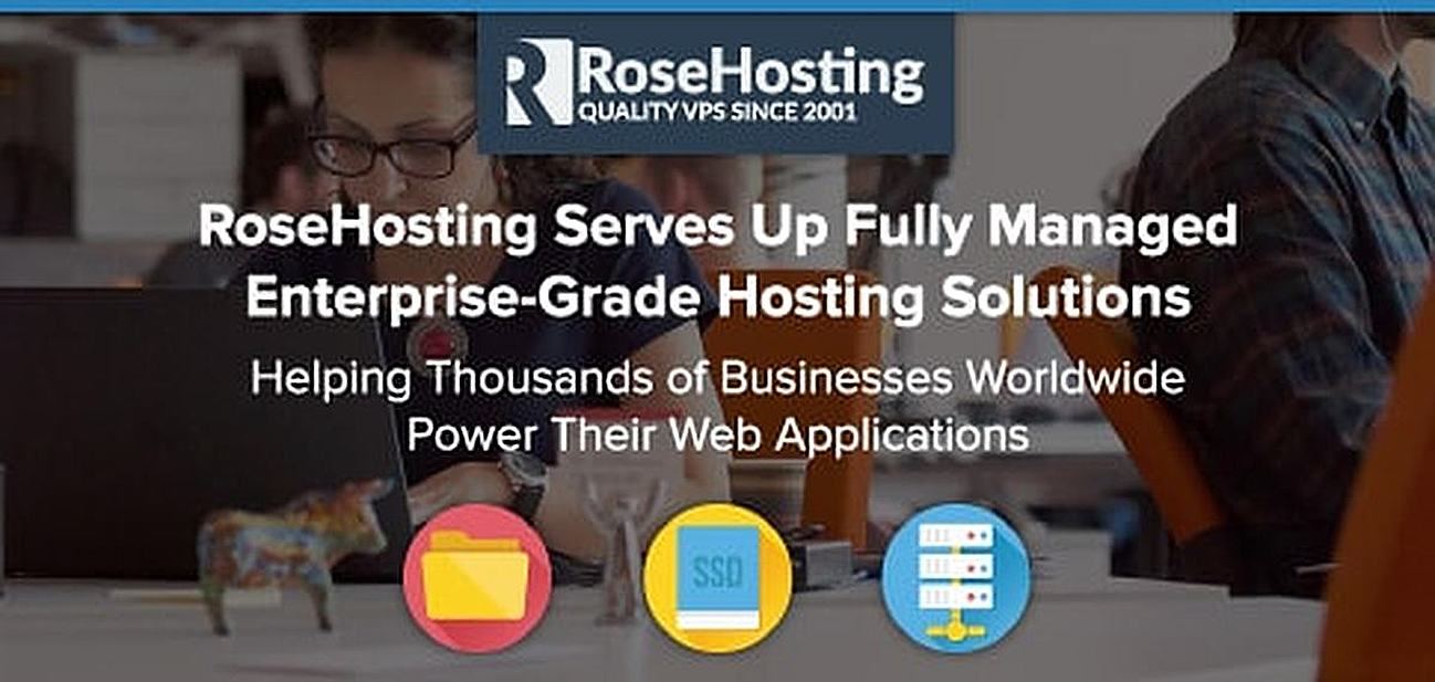 RoseHosting: Serving Up Fully Managed Enterprise-Grade Hosting Solutions That Help Thousands of Businesses Worldwide Power Their Web Applications
