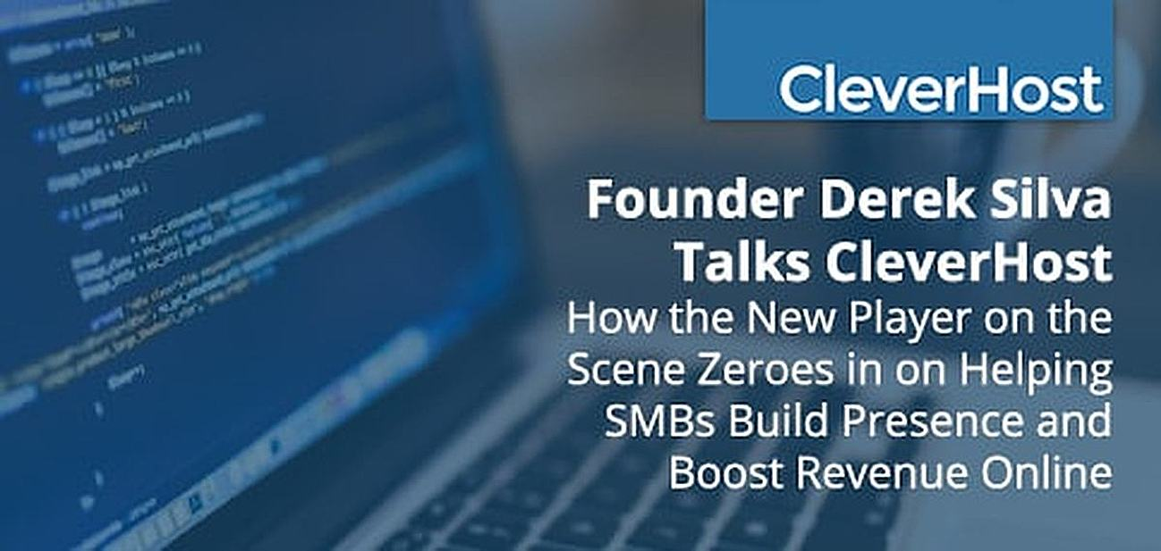 Founder Derek Silva Talks CleverHost: How the New Player on the Hosting Scene Zeroes in on Helping SMBs Build Presence and Boost Revenue Online