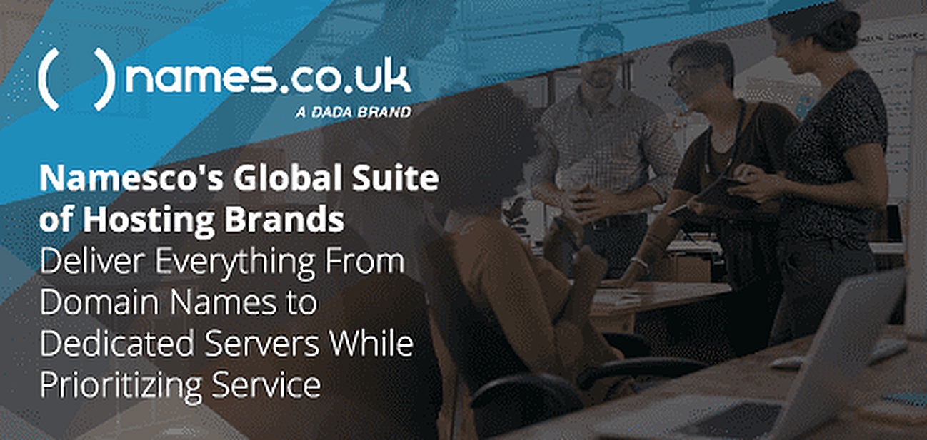 Namesco's Global Suite of Hosting Brands Delivers Everything From Domain Names to Dedicated Servers While Prioritizing Service