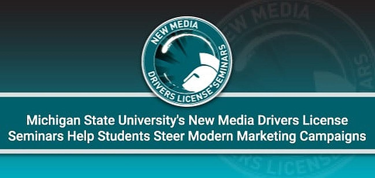 Michigan State University's New Media Drivers License Seminars Help Students Steer Modern Digital Marketing Campaigns