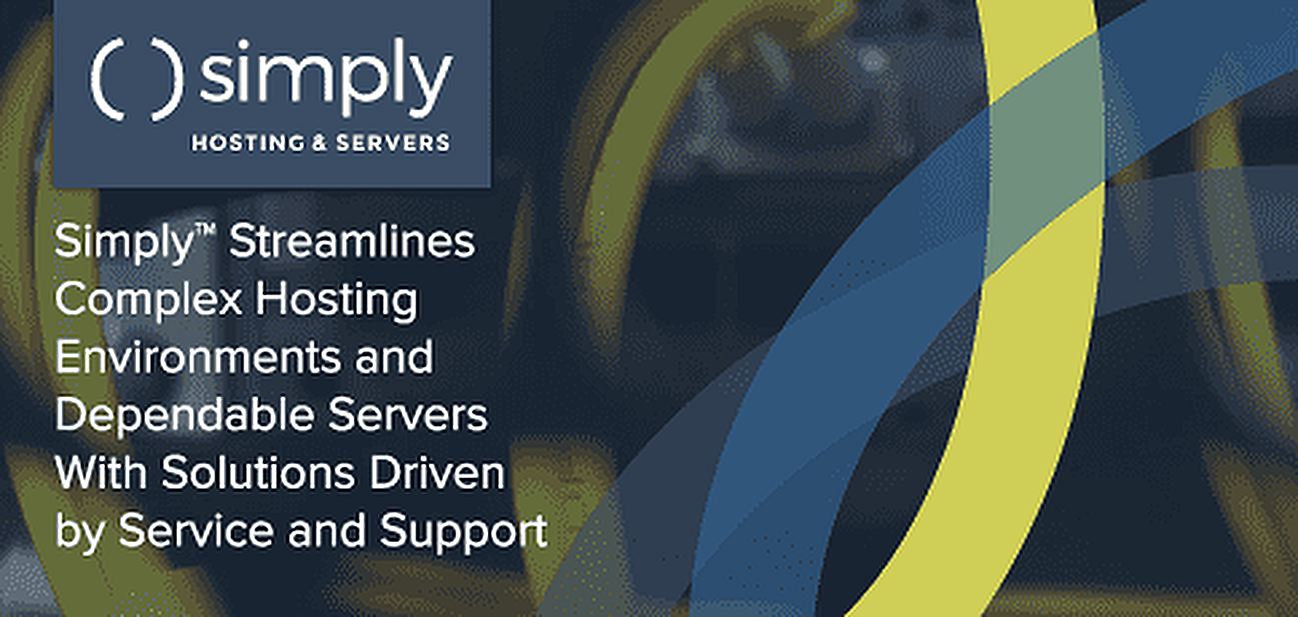 Simply™ Streamlines Complex Custom Environments and Dependable Servers With Hosting Solutions Driven by Service and Support