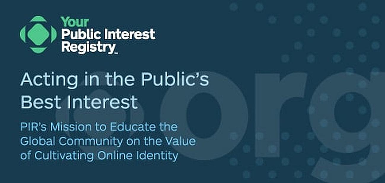 Acting in the Public's Best Interest: Public Interest Registry's Mission to Educate the Global Community on the Value of Cultivating Online Identity