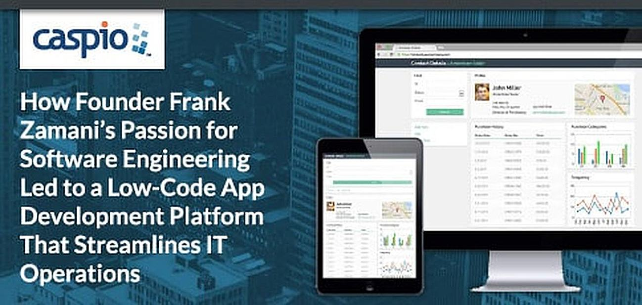 Founder Frank Zamani on Caspio: How His Passion for Software Engineering Led to a Low-Code App Development Platform That Streamlines IT Operations