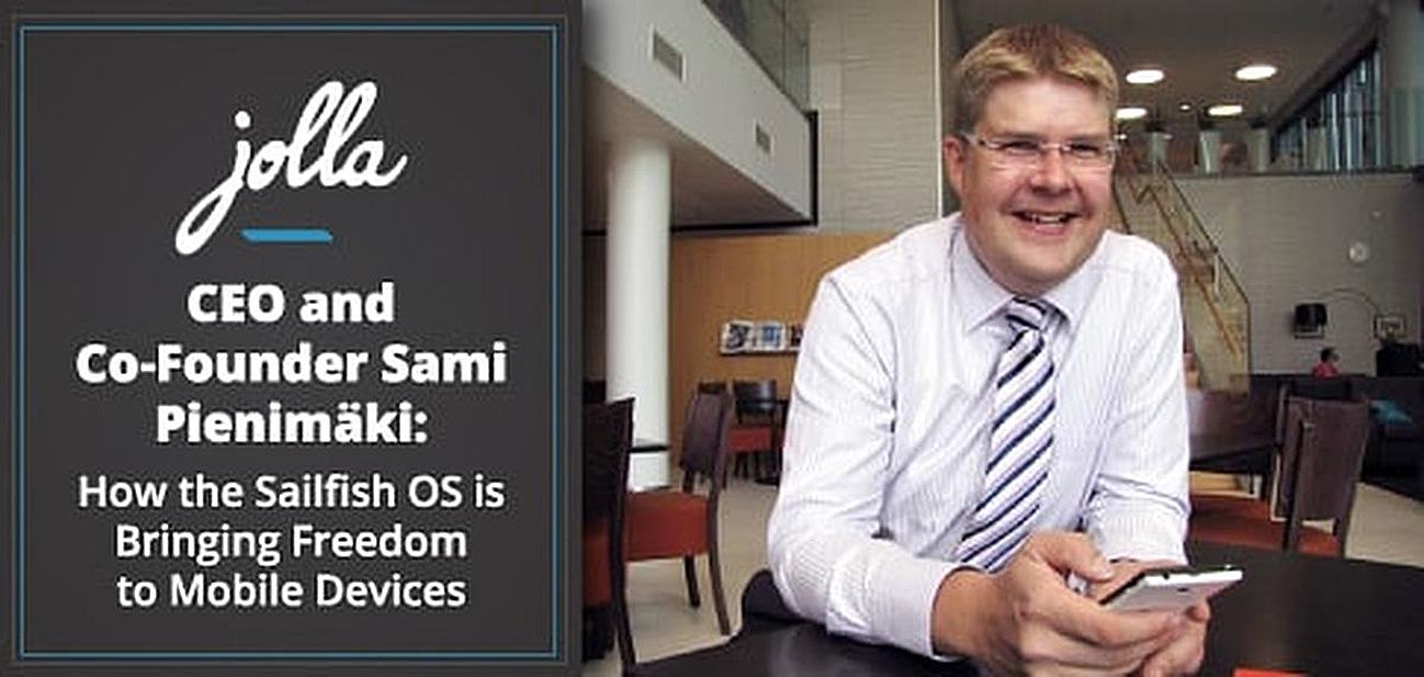 CEO and Co-Founder Sami Pienimäki on Jolla® — How the Company's Sailfish OS is Bringing Greater Freedom and Customization Options to Mobile Devices