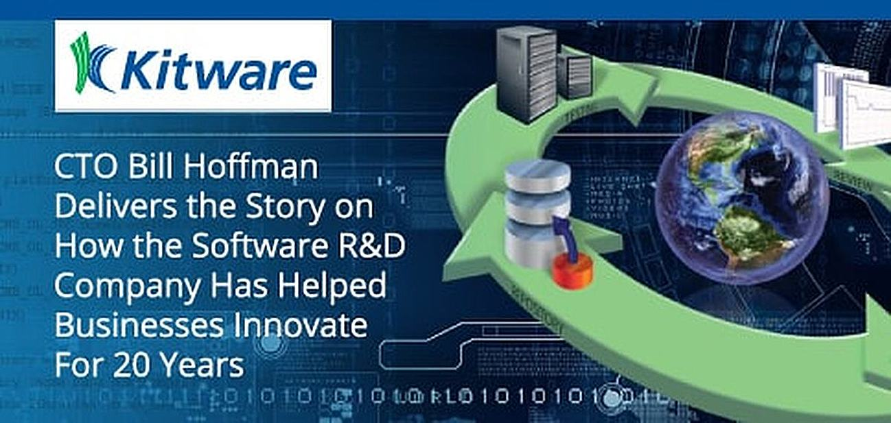 Kitware CTO Bill Hoffman Delivers the Story on How the Software R&D Company Has Helped Businesses Innovate and Solve Problems For 20 Years