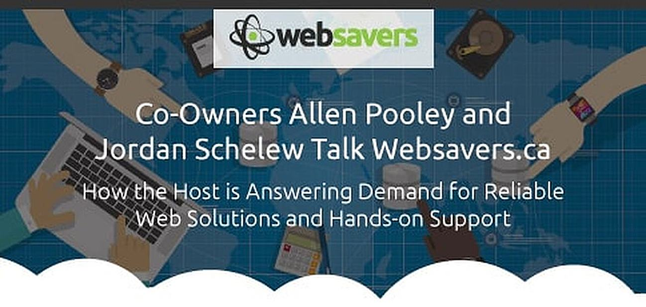 Owner Allen Pooley and Co-Founder Jordan Schelew on Websavers.ca — How the Host Meets Demand for Reliable Web Solutions and Hands-on Support