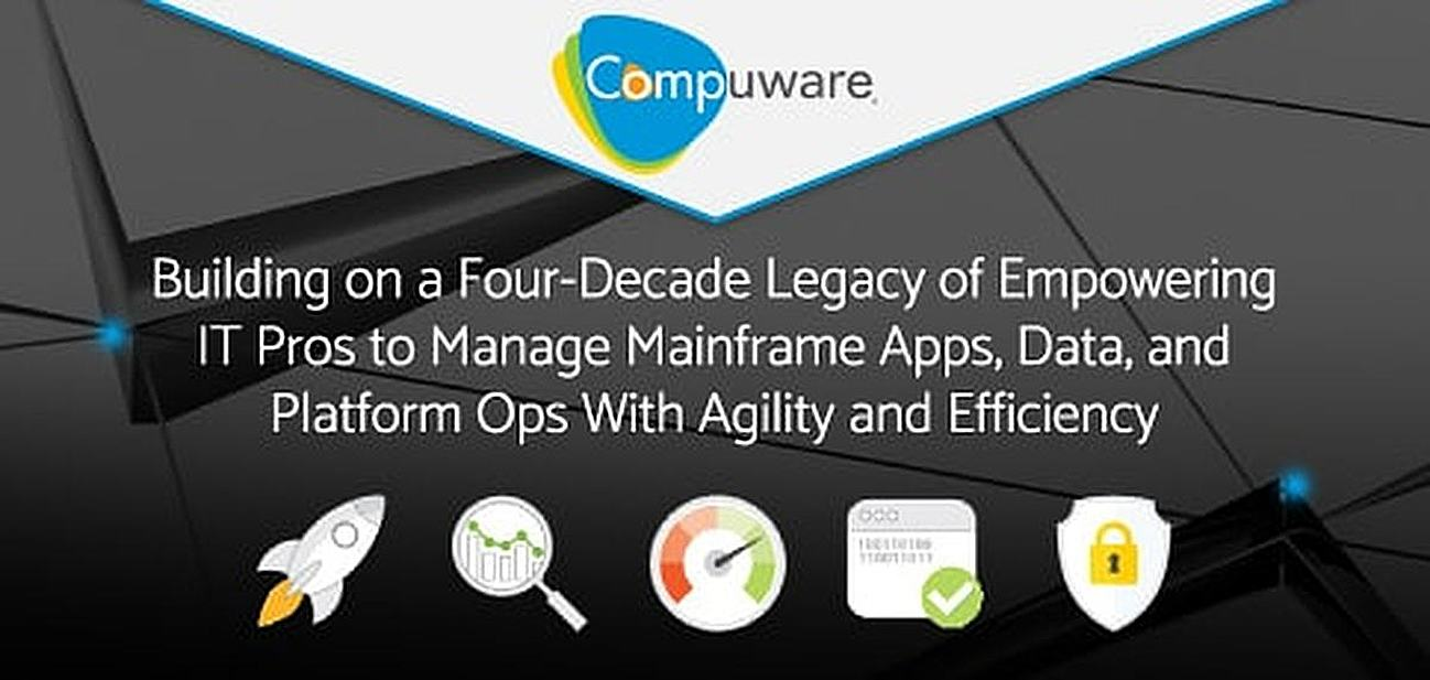 Compuware: Building on a Four-Decade Legacy of Empowering IT Pros to Manage Mainframe Apps, Data, and Platform Ops with Agility and Efficiency