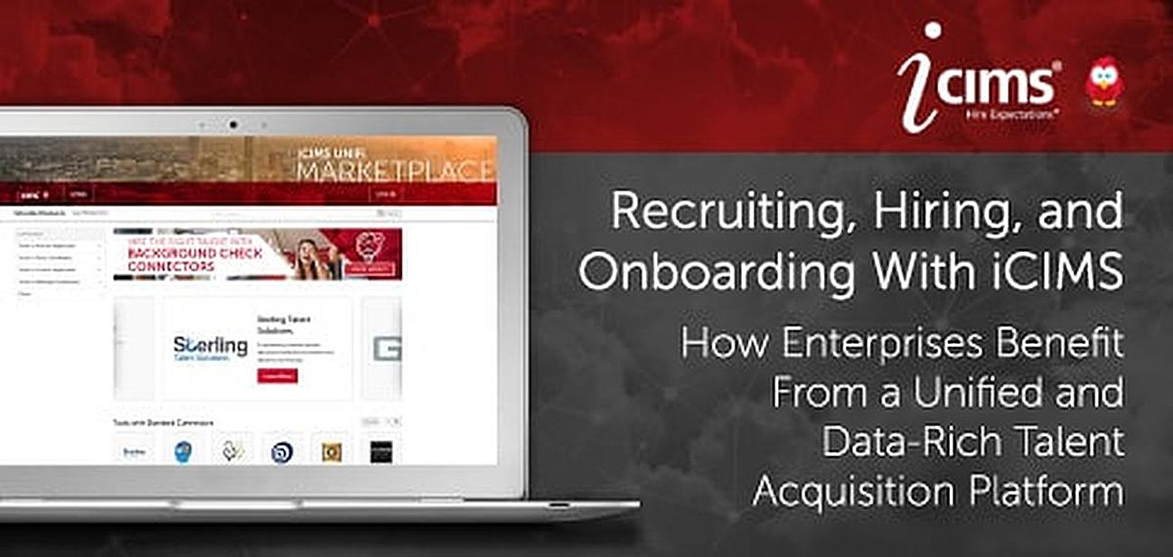 Recruiting, Hiring, and Onboarding With iCIMS: How Enterprises Can Benefit From a Simple, Data-Rich, and Unified Talent Acquisition Platform