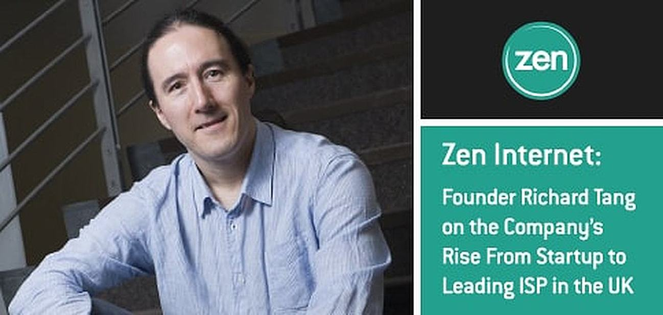 Founder Richard Tang on Zen Internet's Rise From Startup to Leading ISP in the UK — Featuring Customer-Centric Data, Voice, and Hosting Solutions