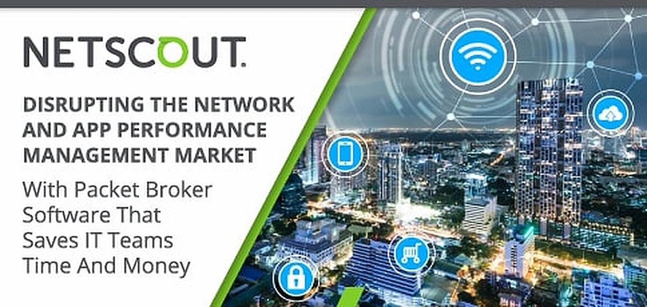 NETSCOUT Disrupts the Network and App Performance Management Market With Packet Broker Software