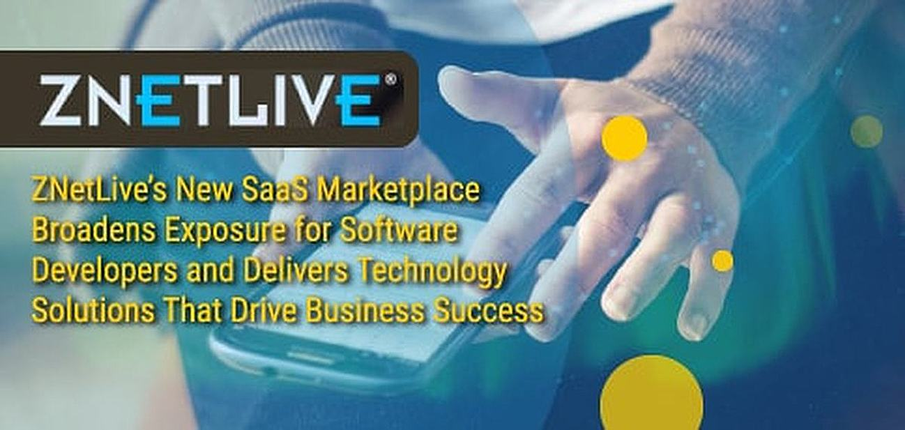ZNetLive's New SaaS Marketplace Broadens Exposure for Software Developers and Delivers Technology Solutions That Drive Business Success