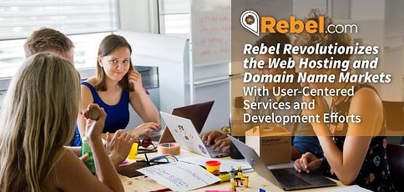 Rebel Revolutionizes the Web Hosting and Domain Name Markets With User-Centered Services and Development Efforts