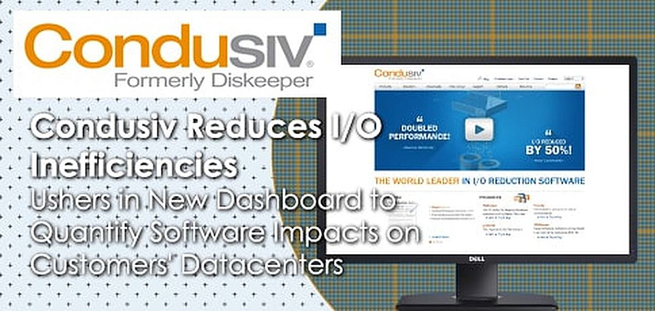 Condusiv Reduces I/O Inefficiencies and Ushers in New Dashboard to Quantify Software Impacts