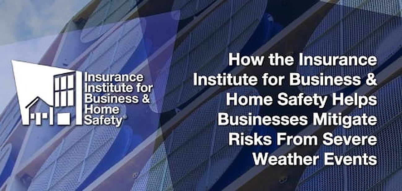 How the Insurance Institute for Business & Home Safety Helps Businesses Mitigate Risks