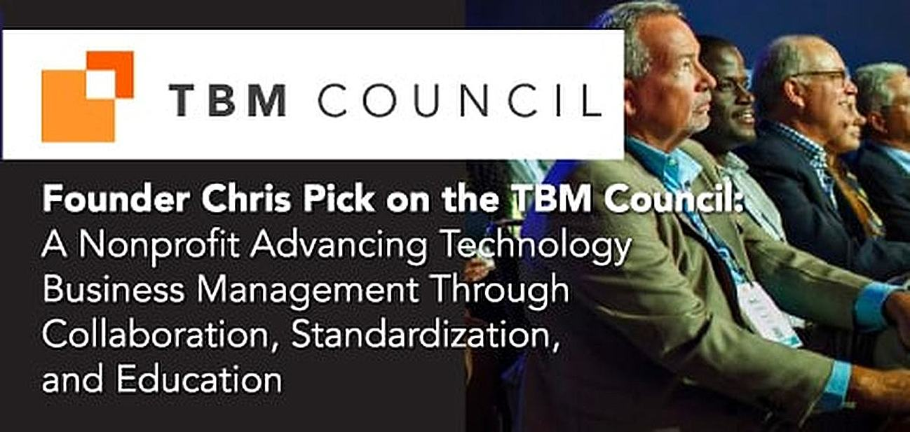 Founder Chris Pick on the TBM Council: A Nonprofit Advancing Technology Business Management Through Collaboration, Standardization & Education