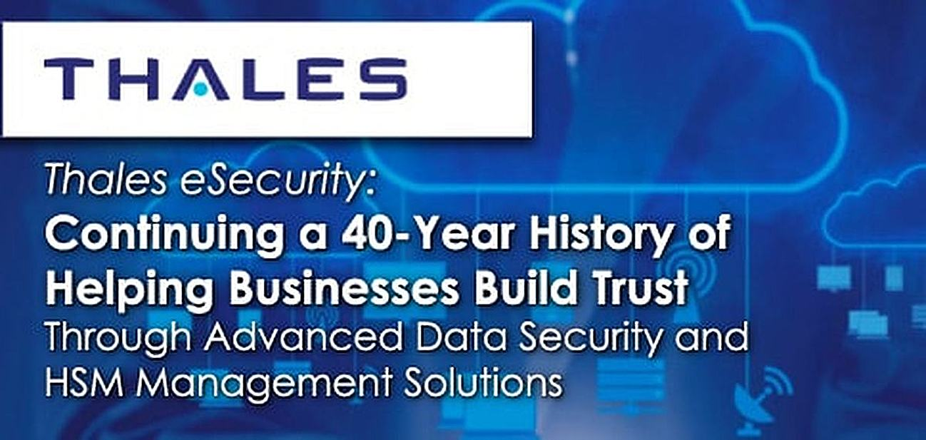 Thales eSecurity: Continuing a 40-Year History of Helping Businesses Build Trust Through Advanced Data Security and HSM Management Solutions