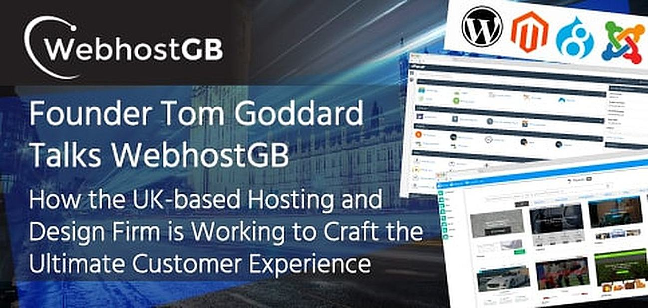 Founder Tom Goddard Talks WebhostGB and How the UK-based Hosting and Design Firm is Working to Craft the Ultimate Customer Experience