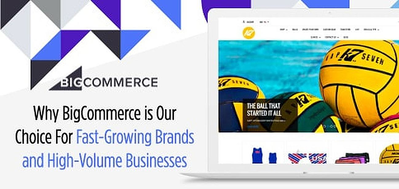 Powerful Software for Selling More Online: Why BigCommerce is Our Choice For Fast-Growing Brands and High-Volume Businesses