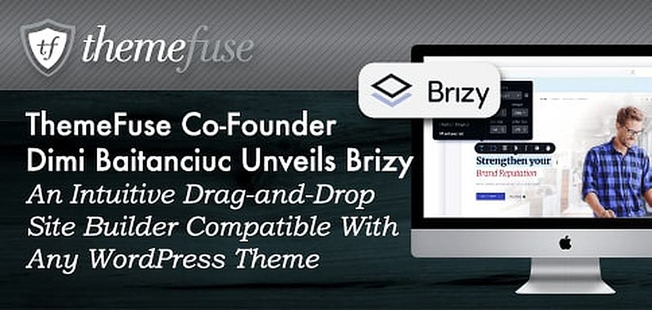 ThemeFuse Co-Founder Dimi Baitanciuc Unveils Brizy — An Intuitive Drag-and-Drop Site Builder Compatible With Any WordPress Theme