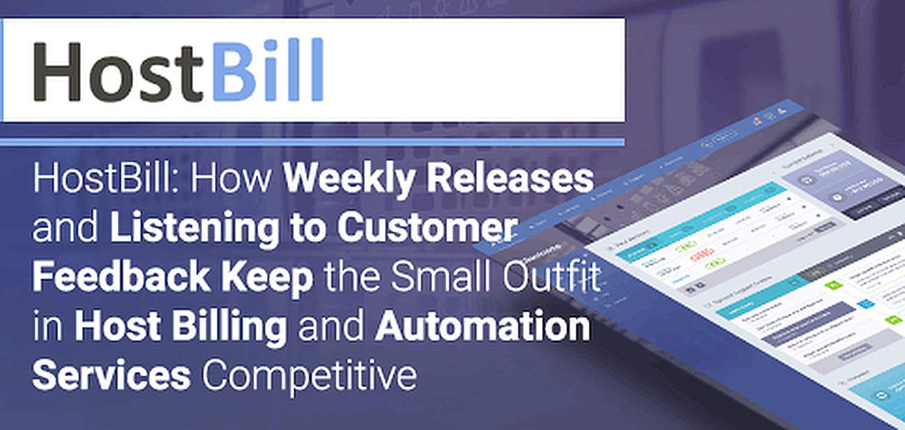 HostBill: How Weekly Releases and Listening to Customer Feedback Keep the Small Outfit in Host Billing and Automation Services Competitive