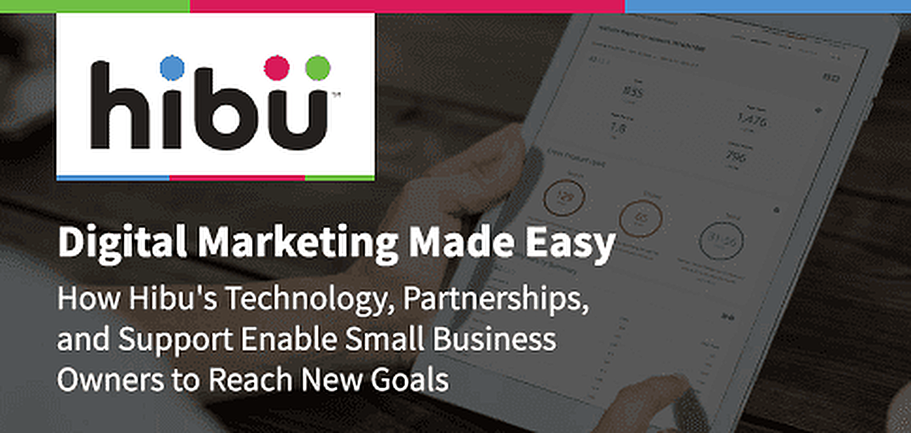 Digital Marketing Made Easy: How Hibu's Technology, Partnerships, and Support Enable Small-Business Owners to Reach New Goals