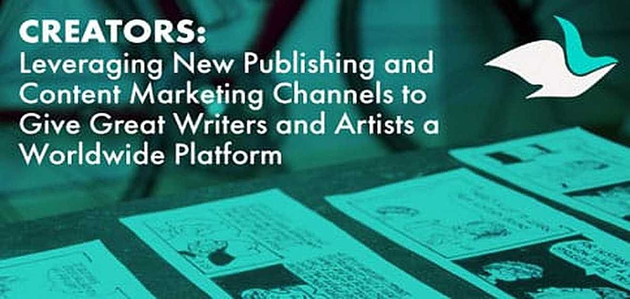 Creators: Leveraging New Publishing and Content Marketing Channels to Give Great Writers and Artists a Worldwide Platform