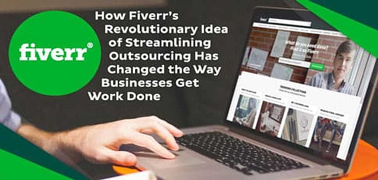 How Fiverr's Revolutionary Idea of Completing Tasks Has Changed the Way Businesses Get Work Done