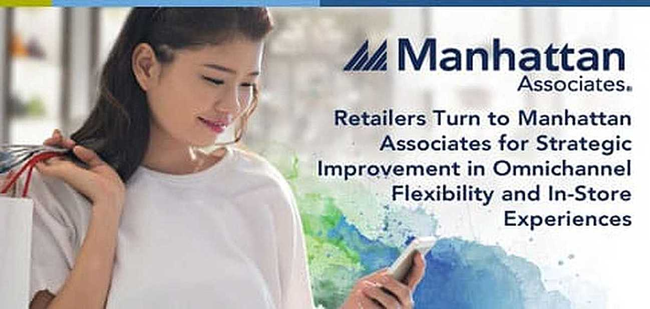 Retailers Turn to Manhattan Associates for Strategic Improvement in Omnichannel Flexibility and In-Store Experiences