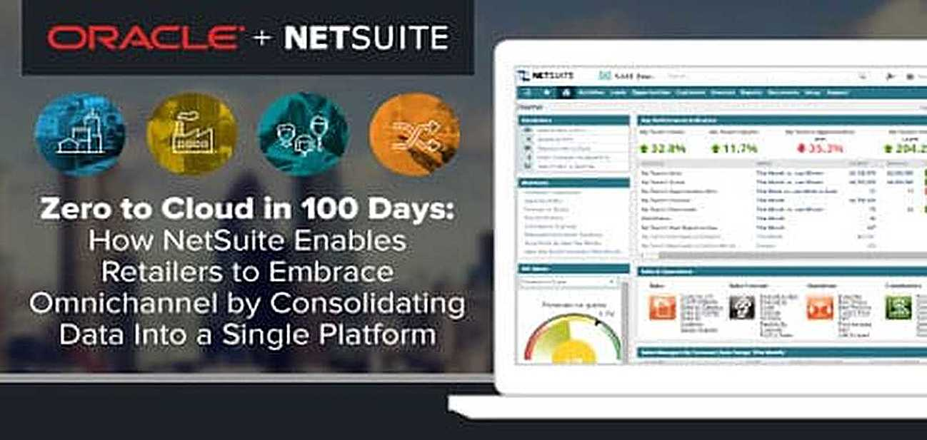 Zero to Cloud in 100 Days: How NetSuite Enables Retailers to Embrace Omnichannel by Unifying Data Into a Single Platform