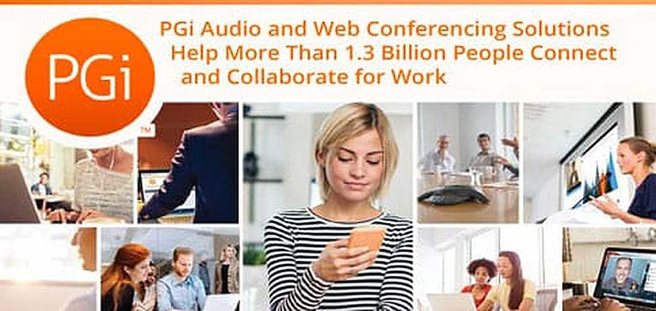 PGi Audio and Web Conferencing Solutions Help More Than 1.3 Billion People Connect and Collaborate for Work