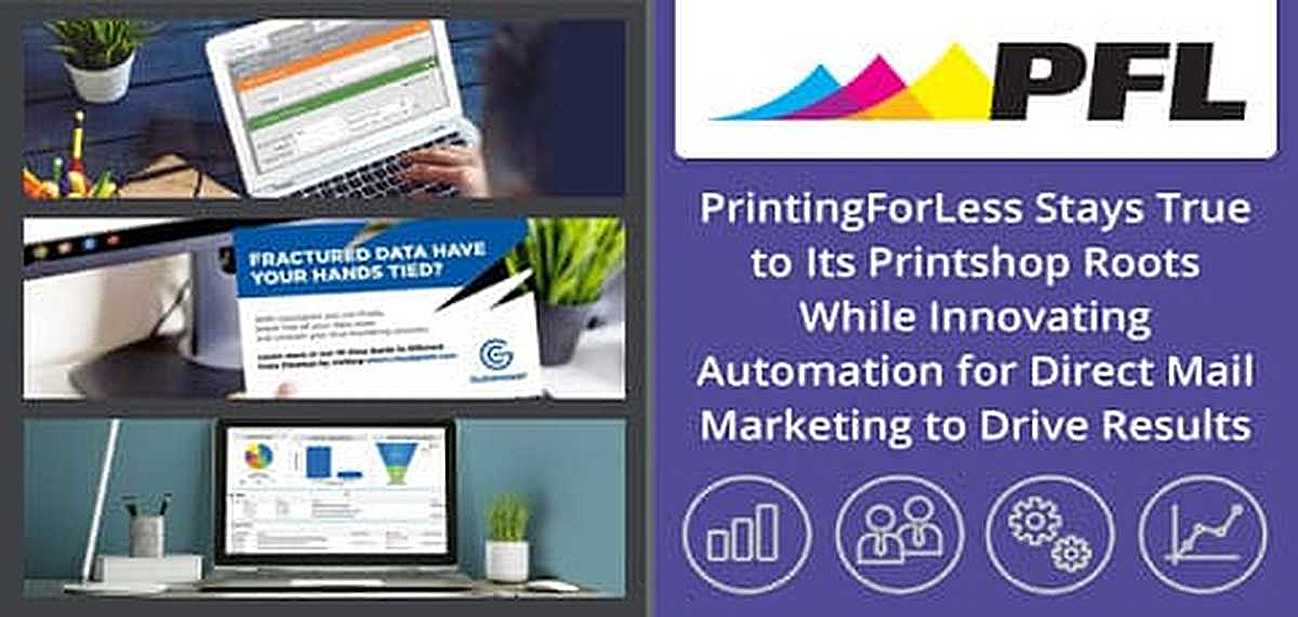 PrintingForLess Stays True to Its Printshop Roots While Innovating Automation for Direct Mail Marketing to Drive Results